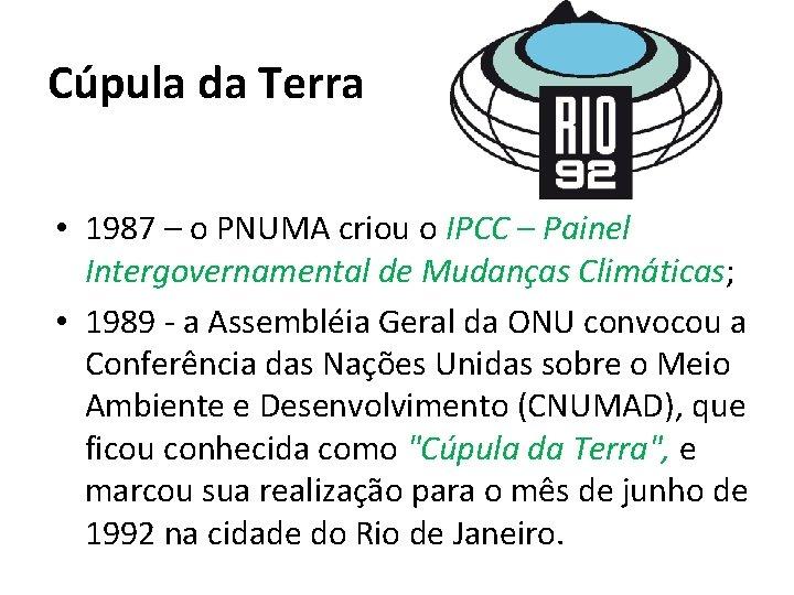 Cúpula da Terra • 1987 – o PNUMA criou o IPCC – Painel Intergovernamental