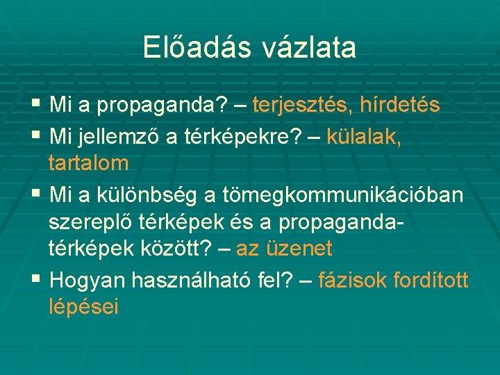 Előadás vázlata § Mi a propaganda? – terjesztés, hírdetés § Mi jellemző a térképekre?