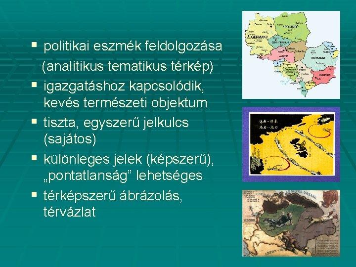 § politikai eszmék feldolgozása (analitikus tematikus térkép) § igazgatáshoz kapcsolódik, kevés természeti objektum §