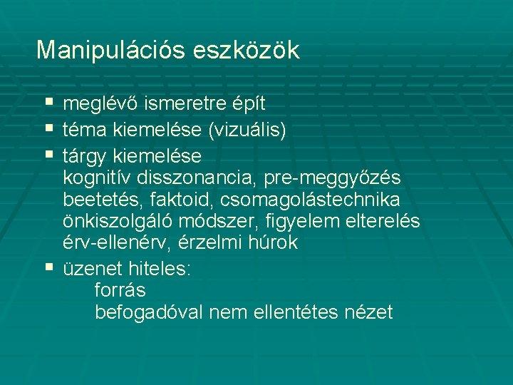 Manipulációs eszközök § § § meglévő ismeretre épít téma kiemelése (vizuális) tárgy kiemelése kognitív