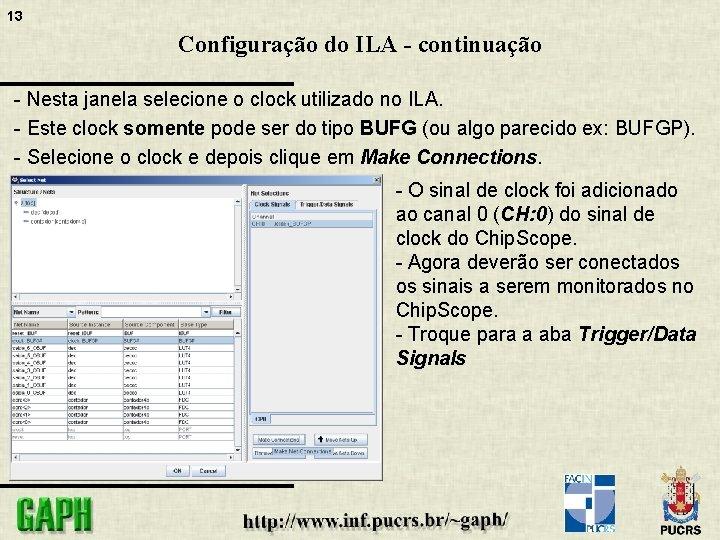 13 Configuração do ILA - continuação - Nesta janela selecione o clock utilizado no