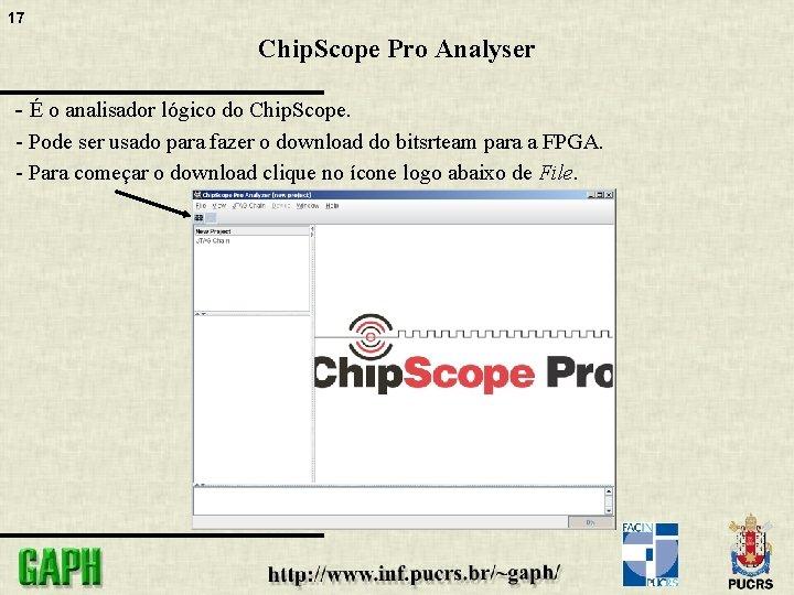 17 Chip. Scope Pro Analyser - É o analisador lógico do Chip. Scope. -