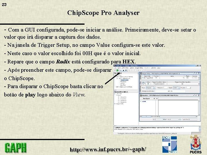 23 Chip. Scope Pro Analyser - Com a GUI configurada, pode-se iniciar a análise.