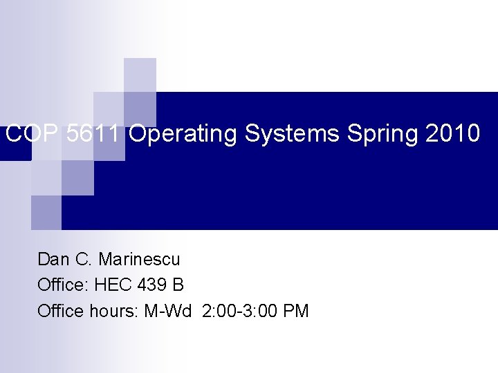 COP 5611 Operating Systems Spring 2010 Dan C. Marinescu Office: HEC 439 B Office