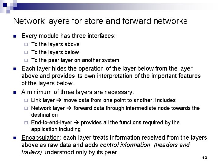 Network layers for store and forward networks n Every module has three interfaces: To