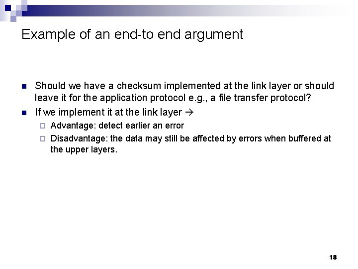 Example of an end-to end argument n n Should we have a checksum implemented
