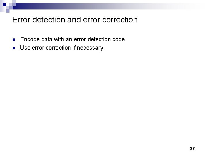 Error detection and error correction n n Encode data with an error detection code.