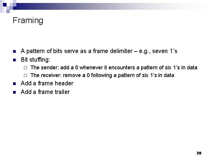 Framing n n A pattern of bits serve as a frame delimiter – e.