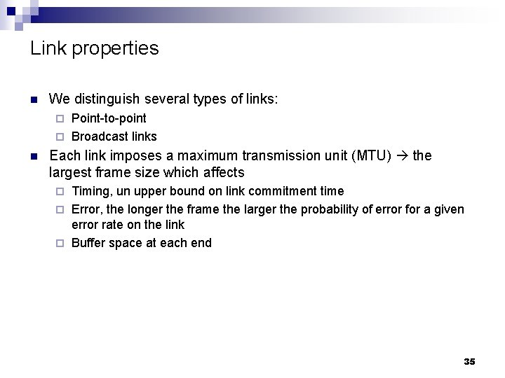 Link properties n We distinguish several types of links: Point-to-point ¨ Broadcast links ¨