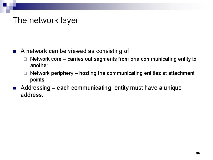 The network layer n A network can be viewed as consisting of Network core