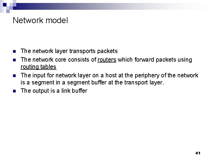 Network model n n The network layer transports packets The network core consists of