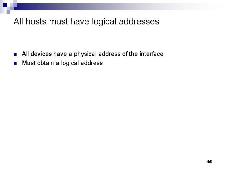 All hosts must have logical addresses n n All devices have a physical address