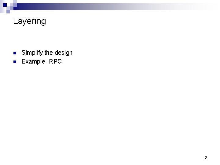 Layering n n Simplify the design Example- RPC 7