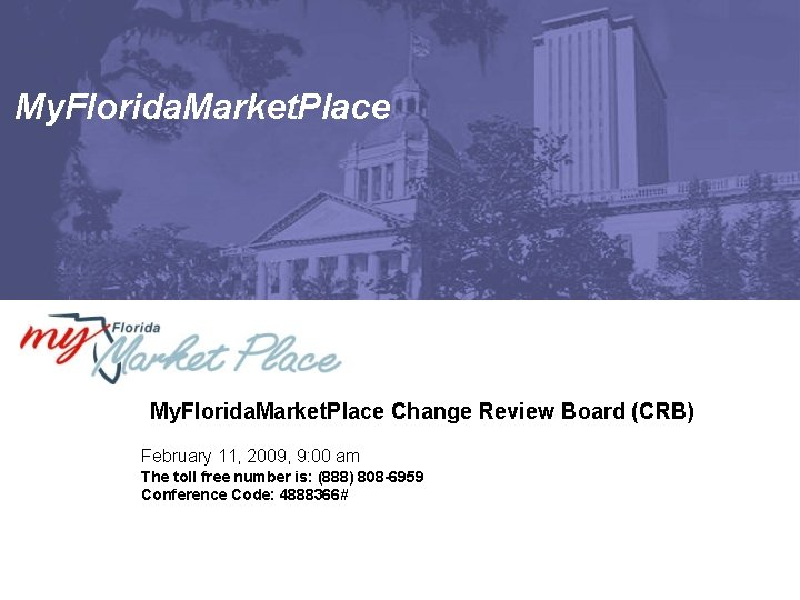 My. Florida. Market. Place Change Review Board (CRB) February 11, 2009, 9: 00 am