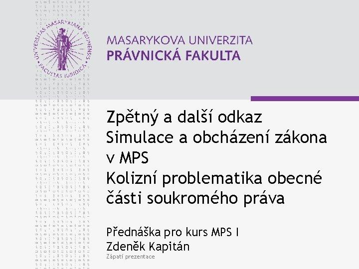 Zpětný a další odkaz Simulace a obcházení zákona v MPS Kolizní problematika obecné části