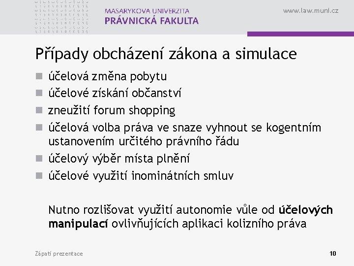 www. law. muni. cz Případy obcházení zákona a simulace n účelová změna pobytu n