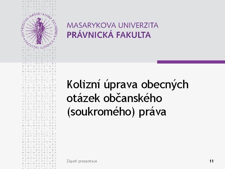 Kolizní úprava obecných otázek občanského (soukromého) práva Zápatí prezentace 11