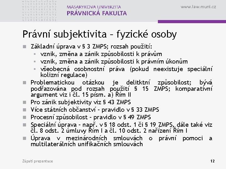 www. law. muni. cz Právní subjektivita – fyzické osoby n Základní úprava v §