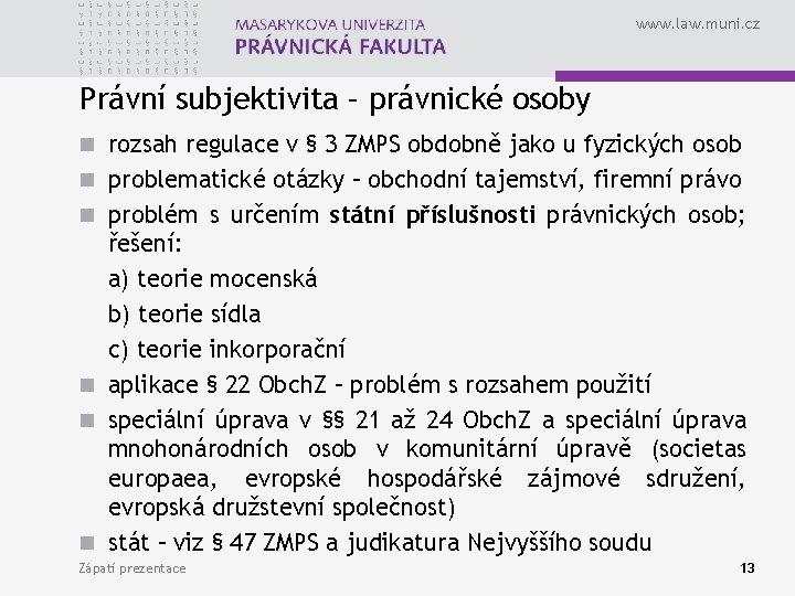 www. law. muni. cz Právní subjektivita – právnické osoby n rozsah regulace v §