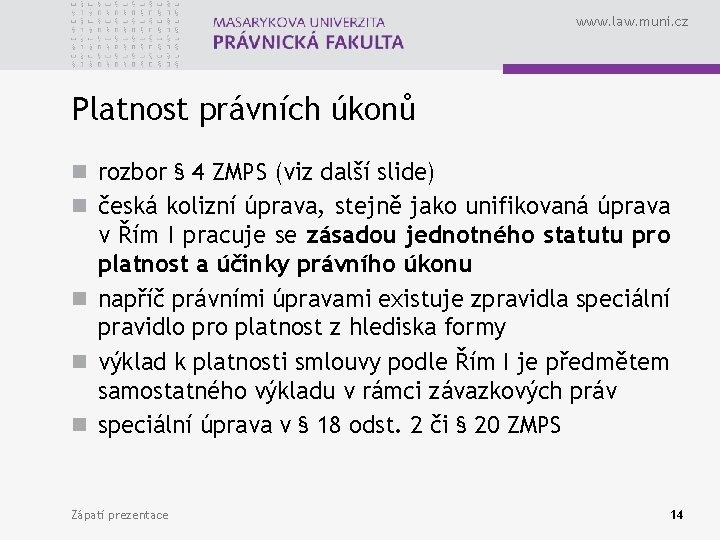 www. law. muni. cz Platnost právních úkonů n rozbor § 4 ZMPS (viz další