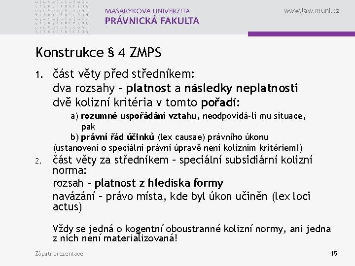 www. law. muni. cz Konstrukce § 4 ZMPS 1. část věty před středníkem: dva