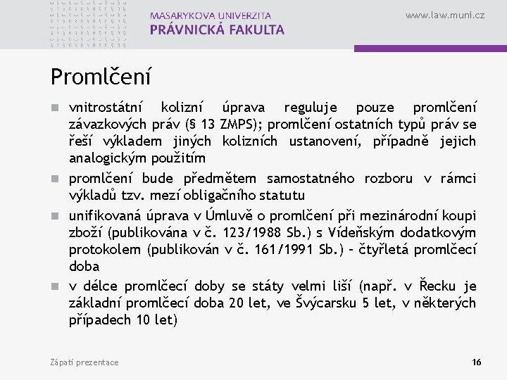 www. law. muni. cz Promlčení n vnitrostátní kolizní úprava reguluje pouze promlčení závazkových práv