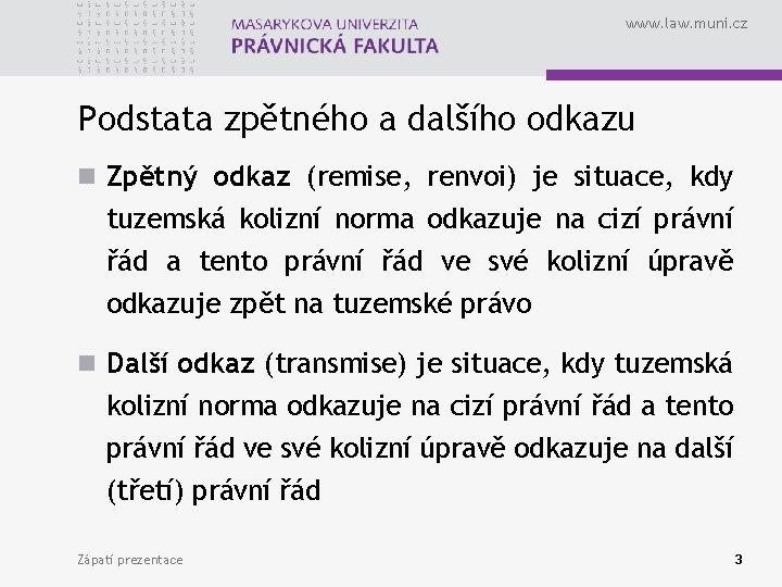 www. law. muni. cz Podstata zpětného a dalšího odkazu n Zpětný odkaz (remise, renvoi)