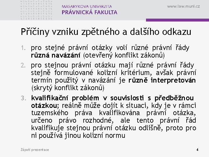www. law. muni. cz Příčiny vzniku zpětného a dalšího odkazu 1. pro stejné právní