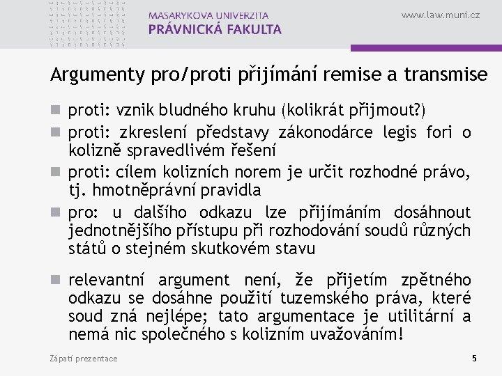 www. law. muni. cz Argumenty pro/proti přijímání remise a transmise n proti: vznik bludného