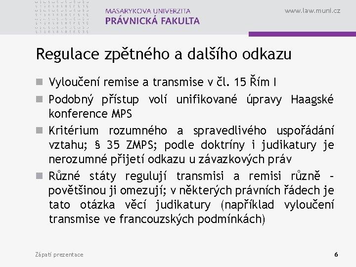 www. law. muni. cz Regulace zpětného a dalšího odkazu n Vyloučení remise a transmise