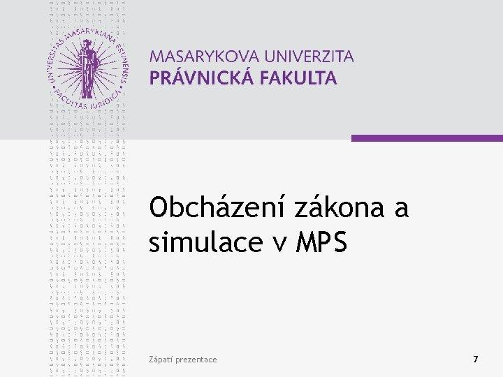 Obcházení zákona a simulace v MPS Zápatí prezentace 7