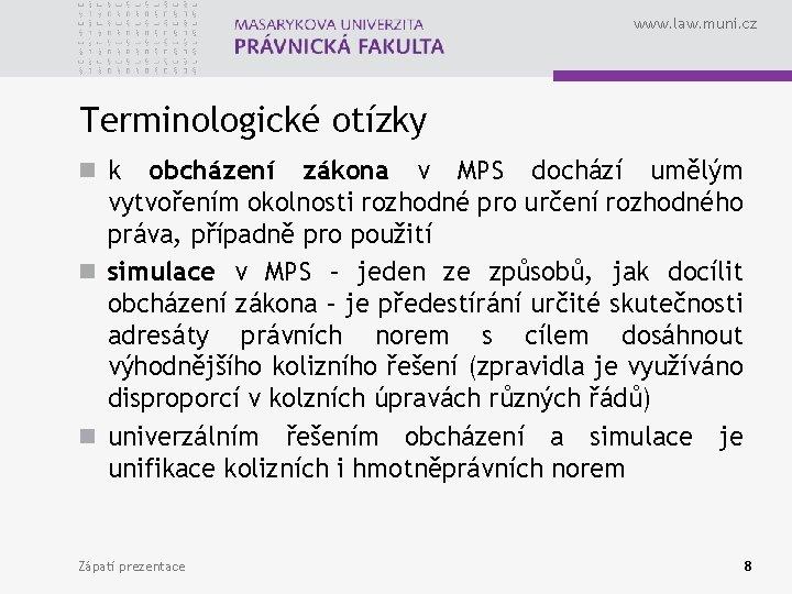 www. law. muni. cz Terminologické otízky n k obcházení zákona v MPS dochází umělým