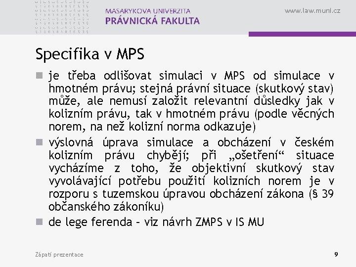 www. law. muni. cz Specifika v MPS n je třeba odlišovat simulaci v MPS