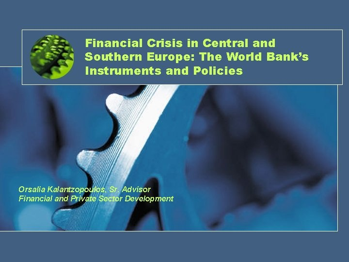 Financial Crisis in Central and Southern Europe: The World Bank's Instruments and Policies Orsalia