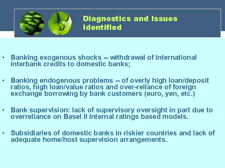 Diagnostics and Issues Identified • Banking exogenous shocks -- withdrawal of international interbank credits