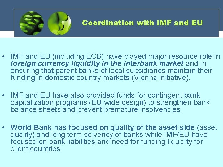 Coordination with IMF and EU • IMF and EU (including ECB) have played major