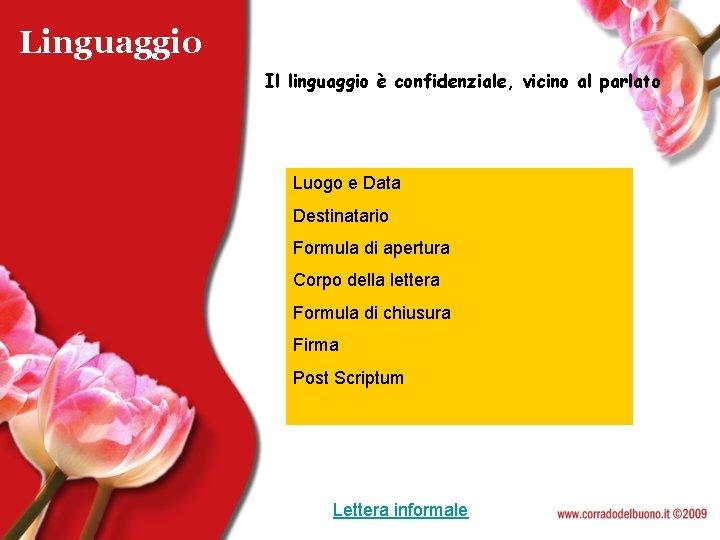 Linguaggio Il linguaggio è confidenziale, vicino al parlato Luogo e Data Destinatario Formula di