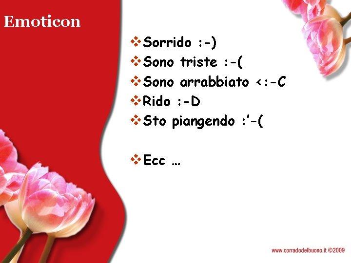 Emoticon v. Sorrido : -) v. Sono triste : -( v. Sono arrabbiato <: