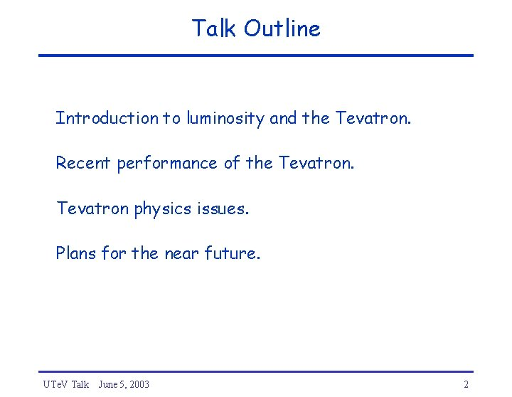 Talk Outline Introduction to luminosity and the Tevatron. Recent performance of the Tevatron physics
