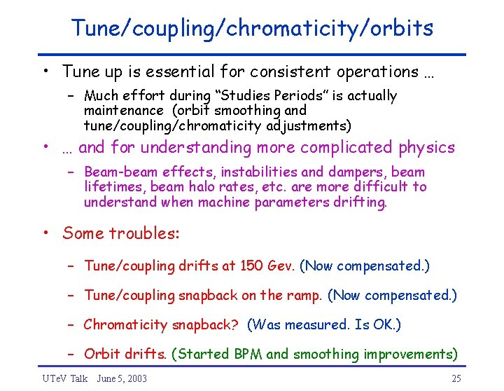 Tune/coupling/chromaticity/orbits • Tune up is essential for consistent operations … – Much effort during