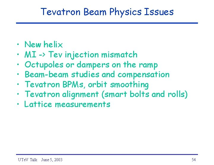Tevatron Beam Physics Issues • • New helix MI -> Tev injection mismatch Octupoles