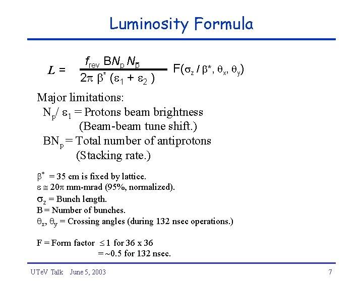 Luminosity Formula L= frev BNp Np 2 * ( 1 + 2 ) F(