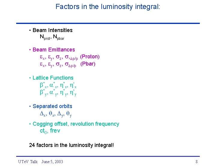 Factors in the luminosity integral: • Beam Intensities Nprot, Npbar • Beam Emittances x,