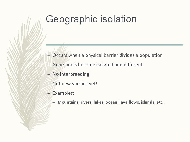 Geographic isolation – Occurs when a physical barrier divides a population – Gene pools