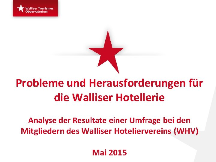 Probleme und Herausforderungen für die Walliser Hotellerie Analyse der Resultate einer Umfrage bei den