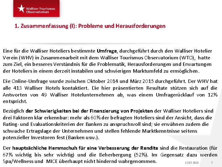 1. Zusammenfassung (I): Probleme und Herausforderungen Eine für die Walliser Hoteliers bestimmte Umfrage, durchgeführt