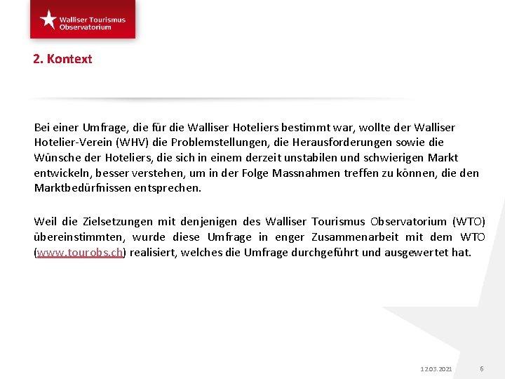 2. Kontext Bei einer Umfrage, die für die Walliser Hoteliers bestimmt war, wollte der