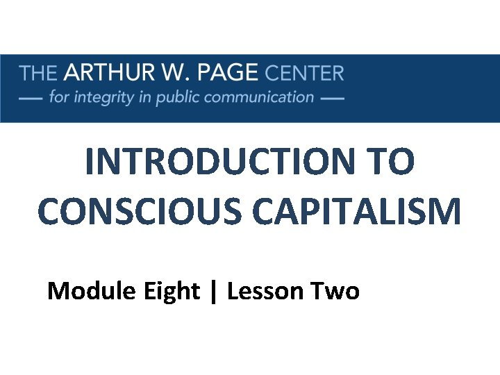 INTRODUCTION TO CONSCIOUS CAPITALISM Module Eight | Lesson Two