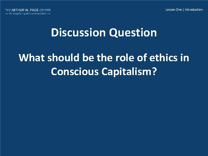 Lesson One | Introduction Discussion Question What should be the role of ethics in
