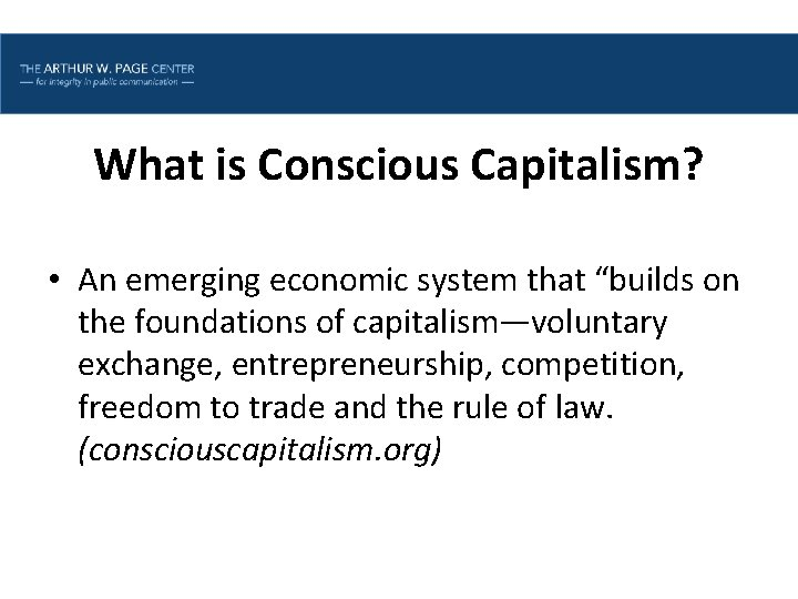 Lesson One | Introduction What is Conscious Capitalism? • An emerging economic system that